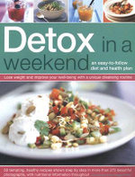 Detox in a Weekend : An Easy-to-follow Diet and Health Plan - Maggie Pannell