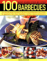 100 Best-ever Step-by-step Barbecues : The Ultimate Guide to Grilling Featuring Delicious Appetizers, Meat, Fish, Vegetables, Sweets and Fantastic Marinades, Relishes, Sauces and Accompaniments - Linda Tubby