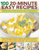 100 20-minute Easy Recipes : Tempting Ideas for Healthy Quick-cook Meals, from Energizing Lunches and Light Bites to Inspirational Meat and Vegetable Dishes - Jenni Fleetwood