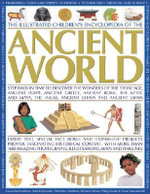 The Illustrated Children's Encyclopedia of the Ancient World : Step Back in Time to Discover the Wonders of the Stone Age, Ancient Egypt, Ancient Greece, Ancient Rome, the Aztec and Maya, the Incas, Ancient China and Ancient Japan - John Haywood