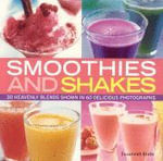 Smoothies and Shakes : 30 Heavenly Blends Shown in 100 Delicious Photographs - Susannah Blake