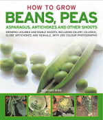 How to Grow Beans, Peas, Asparagus, Artichokes and Other Shoots : Growing Legumes and Edible Shoots, Including Celery, Celeriac, Globe Artichokes and Saekale, with 250 Colour Photographs - Richard Bird