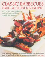 Classic Grills, Barbeques and Outdoor Eating : 100 of the Best Barbecue and Grill Recipes from Around the World - Jan Cutler