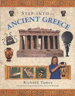 Ancient Greece : Step into Ancient Greece - Richard Tames