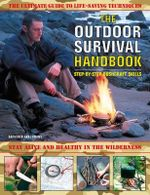 The Outdoor Survival Handbook: Step-by-step Bushcraft Skills : The Ultimate Guide to Life-saving Techniques - Anthonio Akkermans