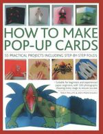 How to Make Pop-up Cards : 55 Practical Projects Including Step-by-step Folds - Trish Phillips