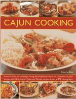 Cajun Cooking : From Gumbo to Jambalaya, Bring the Traditional Tastes of Louisiana to Your Kitchen with 50 Authentic Cajun and Creole Recipes - Ruby Le Bois