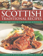 Scottish Traditional Recipes : A Celebration of the Authentic Food and Cooking of Scotland - Carol Wilson
