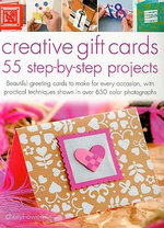 Creative Gift Cards Step-by-step : 55 Beautiful Greetings Cards to Make for Every Occasion - Cheryl Owen