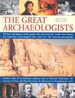 The Great Archaeologists : The Lives and Legacy of the People Who Discovered the World's Most Famous Archaeological Sites - Paul G. Bahn