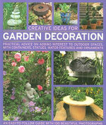 Creative Ideas for Garden Decoration : Practical Advice on Adding Interest to Outdoor Spaces, with Containers, Statues, Water Features and Ornaments - Jenny Hendy