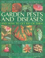 The Complete Illustrated Handbook of Garden Pests and Diseases and How to Get Rid of Them: A Comprehensive Guide to Over 750 Garden Problems and How t :  A Comprehensive Guide to Over 750 Garden Problems and How t - Andrew Mikolajski