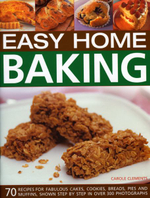 Easy Home Baking : 70 Fabulous Cakes, Cookies, Breads, Pies and Muffins - Carole Clements