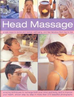 Head Massage : Simple Ways to Revive, Heal, Pamper and Feel Fabulous All Over - Amazing Techniques to Recharge Your Mind and Body and Improve Your Health - Francesca Rinaldi