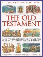 The Old Testament : The Classic Stories Retold for the Young Reader, with Context Facts and Special Features, and Illustrated with Over 550 Beautiful Watercolours, Maps and Photographs - Victoria Parker