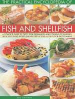 The Practical Enyclopedia of Fish and Shellfish : A Complete Guide to Types, Their Preparation and Cooking Techniques, with 150 Classic Recipes Shown in 750 Step-by-step Colour Photographs - Kate Whiteman