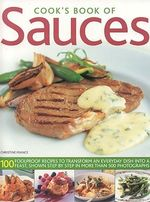 Cook's Book of Sauces : 100 Fail-safe Recipes to Transform an Everyday Dish into a Feast - Christine France