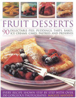 Fabulous Fruit Desserts : Make the Most of Every Kind of Fruit in 90 Delectable Pies, Puddings, Pastries, Ices, Cakes, Bakes and Preserves - Maggie Mayhew