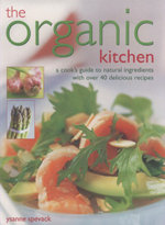 The Organic Kitchen : A Cook's Guide to Natural Ingredients with 40 Delicious Recipes - Ysanne Spevack