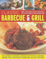 Classic Barbecue and Grill : The Ultimate Full-colour Book of Sizzling Steaks, Burgers, Fish, Vegetables, Marinades, Salsas and Sides - Christine France