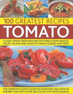 The 100 Greatest Tomato Recipes : Classic Dishes from Around the World, from Soups, Salads and Salsas to Main Courses and Sides - Christine France