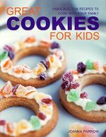 Great Cookies for Kids :  Fabulous, Fun Recipes to Cook with Your Family - Joanna Farrow