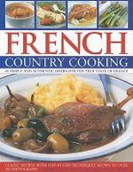 French Country Cooking : Simple and Authentic Dishes for the True Taste of France - Carole Clements