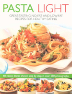 Pasta Light : Great-tasting No-fat and Low-fat Recipes for Healthy Eating - Anne Sheasby