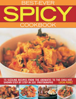 Best-Ever Spicy Cookbook : 75 Sizzling Recipes from the Aromatic to the Chili-hot, Shown Step by Step in 320 Photographs - Lucia Perez
