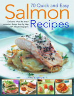 75 Quick and Easy Salmon Recipes : Delicious Ideas for Every Occasion, Shown Step by Step - Jane Bamforth