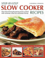 Step-by-step Slow Cooker Recipes : 60 Mouthwatering Meals with Minimum Effort But Maximum Flavour - Catherine Atkinson