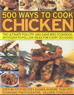 500 Ways to Cook Chicken : The Ultimate Fully-illustrated Poultry and Game Bird Cookbook