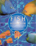 Choosing Fish for Your Aquarium : A Complete Guide to Selecting Tropical, Freshwater, Brackish and Marine Fishes - Gina Sandford