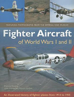 Fighter Aircraft of World Wars I and II : An Illustrated History of Fighter Planes from 1914-1945 - Francis Crosby