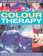 The Practical Book of Colour Therapy : Step-by-step Techniques to Harness the Healing Powers of Light and Colour - Susan Lilly