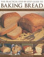 The Practical Step-by-step Guide to Baking Bread : 70 Foolproof Recipes for Classic Breads,  Shown in 350 Photographs - Christine Ingram