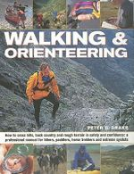 Walking and Orienteering : How to Cross Hills, Back Country and Rough Terrain in Safety and Confidence: A Professional Manual for Hikers, Paddlers, Horse Trekkers and Extreme Cyclists - Peter G. Drake