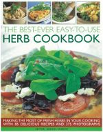 Best-ever Easy-to-use Herb Cookbook : Making the Most of Fresh Herbs in Your Cooking with 85 Delicious Recipes and 150 Photographs - Joanna Farrow