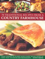 75 Traditional Recipes from a Country Farmhouse : Home Cooking at Its Best, With Classic Recipes Shown in More than 250 Step-By-Step Photographs - Judith Simons