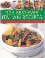 325 Best-ever Italian Recipes : A Mouthwatering Collection of Classic Dishes with 300 Stunning Photographs - Jeni Wright