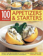 100 Inspiring Appetizers and Starters :  Over 50 Elegant and Delicious Recipes to Guarantee That All Your First Impressions Are Fabulous Impressions - Christine Ingram