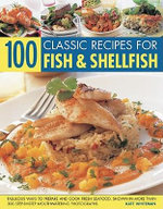 100 Classic Recipes for Fish and Shellfish : Fabulous Ways to Prepare and Cook Fresh Seafood, Shown in More Than 330 Step-by-step Mouthwatering Photographs - Kate Whiteman