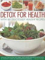 Detox for Health With 50 Deliciously Healthy Recipes : Cleanse Your System with Fresh, Tasty Dishes and Detox Menu Plans, All Shown in Over 240 Step-by-step Photographs - Nicola Graimes