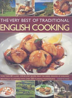 The Very Best of Traditional English Cooking : More Than 60 Classic Step-by-step Dishes from England - Annette Yates