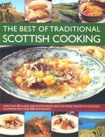 The Best of Traditional Scottish Cooking : More Than 60 Classic Step-by-step Recipes from the Varied Regions of Scotland, Illustrated with over 250 Photographs - Christopher Trotter