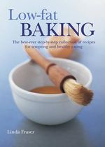 Low-Fat Baking : The Best-Ever Step-By-Step Collection of Recipes for Tempting and Healthy Eating - Linda Fraser