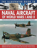 The Illustrated Guide to Naval Aircraft of World Wars I and II : Shipborne Fighters, Bombers and Flying Boats, Including the Curtiss Helldiver, Mitsubishi Zero-Sen, Supermarine Seafire, and Many More - Francis Crosby
