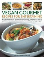 Vegan Gourmet Recipes for Entertaining : 90 Imaginative Recipes That are Perfect for Special Occasions, from Sumptuous Soups and Appetizers to Main Courses, Sides and Desserts, Shown in 300 Step-by-step Photographs - Tony Bishop-Weston