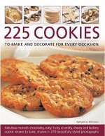 225 Cookies to Make and Decorate for Every Occasion : Fabulous Moreish Chocolately, Oaty, Fruity, Crumbly, Chewy and Buttery Cookie Recipes to Bake, Shown in 270 Beautifully Styled Photographs - Catherine Atkinson