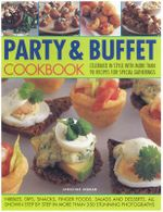 The Party and Buffet Cookbook : Celebrate in Style with Over 90 Irresistible Recipes Fro Special Gatherings - Christine Ingram